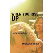 When You Rise Up by Miguel Gutierrez
