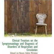 Clinical Treatises on the Symptomatology and Diagnosis of Disorders of Respiration and Circulation by Edmund Von Neusser