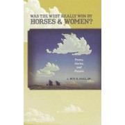 Was the West Really Won by Horses and Women? by Sr Roy K. Hall