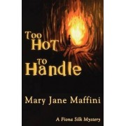 Too Hot to Handle by Mary Jane Maffini
