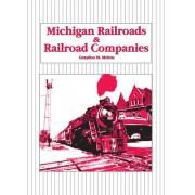 Michigan Railroads and Railroad Companies by Graydon M. Meints