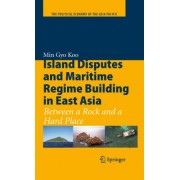 Island Disputes and Maritime Regime Building in East Asia by Min Gyo Koo