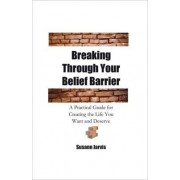 Breaking Through Your Belief Barrier by Susann E Jarvis