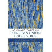 Democratic Politics in a European Union Under Stress by Olaf Cramme