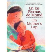 En Las Piernas de Mama / On Mother's Lap by Ann Herbert Scott