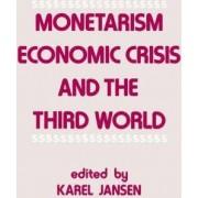 Monetarism, Economic Crisis and the Third World by Karel Jansen