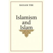 Islamism and Islam by Bassam Tibi