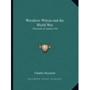 Woodrow Wilson and the World War by JR. Charles Seymour