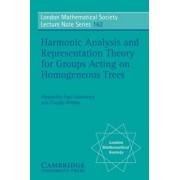 Harmonic Analysis and Representation Theory for Groups Acting on Homogenous Trees by Alessandro Figa-Talamanca