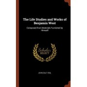 The Life Studies and Works of Benjamin West: Composed from Materials Furnished by Himself