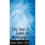 Fifty Years in Ceylon. an Autobiography by Thomas Skinner