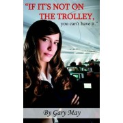 If it's Not on the Trolley, You Can't Have it. by Gary May