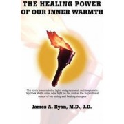 The Healing Power of Our Inner Warmth by M D J D James a Ryan