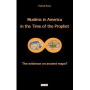 Muslims in America in the Time of the Prophet: The Evidence on Ancient Maps?