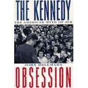 The Kennedy Obsession by John Hellmann