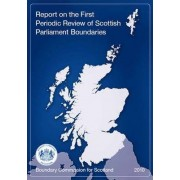 Report on the First Periodic Review of Scottish Parliament Boundaries by Scotland: Boundary Commission for Scotland