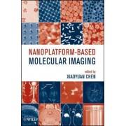 Nanoplatform-Based Molecular Imaging by Xiaoyuan Chen