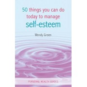 50 Things You Can Do Today to Improve Your Self-Esteem by Wendy Green