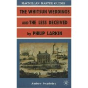Larkin: The Whitsun Weddings and the Less Deceived by Andrew Swarbrick