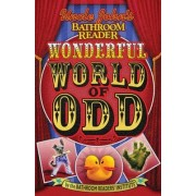 Uncle John's Bathroom Reader the Wonderful World Odd by Bathroom Readers' Institute