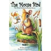 The Mouse Bird: The Wish Fish Early Reader Series