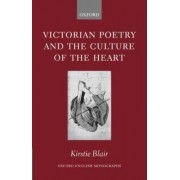 Victorian Poetry and the Culture of the Heart by Kirstie Blair