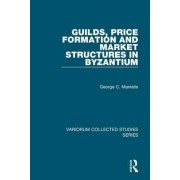 Guilds, Price Formation and Market Structures in Byzantium by George C. Maniatis
