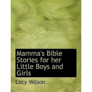 Mamma's Bible Stories for Her Little Boys and Girls by Lucy Wilson