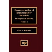 Characterization of Semiconductor Materials: Principles and Methods v. 1 by Gary F. McGuire