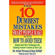 The Ten Dumbest Mistakes Smart People Make and How to Avoid Them by Dr. Arthur Freeman