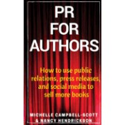PR for Authors: How to Use Public Relations, Press Releases, and Social Media to Sell More Books