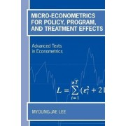 Micro-Econometrics for Policy, Program and Treatment Effects by Myoung-Jae Lee
