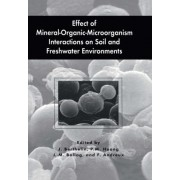 Effect of Mineral-Organic-Micro-Organism Interactions on Soil and Freshwater Environments by J. Berthelin