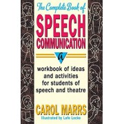 Carol Marrs The Complete Book of Speech Communication: A Workbook of Ideas and Activities for Students of Speech and Theatre