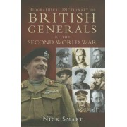 Biographical Dictionary of British Generals of the Second World War by Nicholas Smart