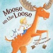 Moose on the Loose by Kathy-Jo Wargin