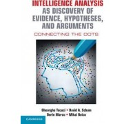 Intelligence Analysis as Discovery of Evidence, Hypotheses, and Arguments by Gheorghe Tecuci
