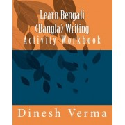 Learn Bengali (Bangla) Writing Activity Workbook by Dinesh C Verma