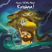Amma Tell Me About Krishna!: Krishna Trilogy Part 1 by Bhakti Mathur
