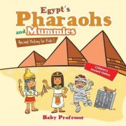 Egypt's Pharaohs and Mummies Ancient History for Kids Children's Ancient History by Baby Professor
