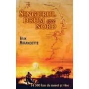 Singurul drum spre nord - Erik Mirandette