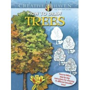 Creative Haven How to Draw Trees: Easy-To-Follow, Step-By-Step Instructions for Drawing 15 Different Beautiful Trees