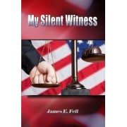 My Silent Witness by James Fell