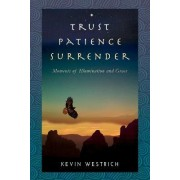 Trust Patience Surrender by Kevin Westrich