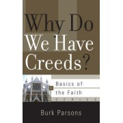 Why Do We Have Creeds? by Burk Parsons