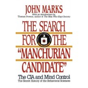"""The Search for the """"Manchurian Candidate"""": The CIA and Mind Control: The Secret History of the Behavioral Sciences"""