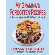 My Grandma's Forgotten Recipes - A Russian Jewish Holiday Cookbook by Irina Tseger