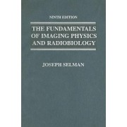 The Fundamentals of Imaging Physics and Radiobiology by Joseph Selman