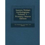 Ioannis Stobaei Anthologium, Volume 3 - Primary Source Edition by Curt Wachsmuth