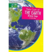 Take Care of the Earth Every Day by Tammy Gagne